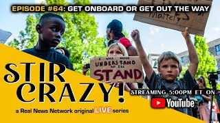 Stir Crazy! Episode #64: Get On Board Or Get Out The Way