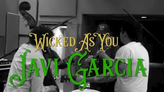 Javi Garcia & the Cold Cold Ground - Wicked as You