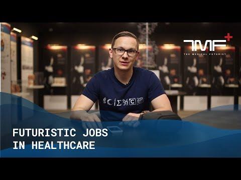 7 Futuristic Jobs In Healthcare – The Medical Futurist