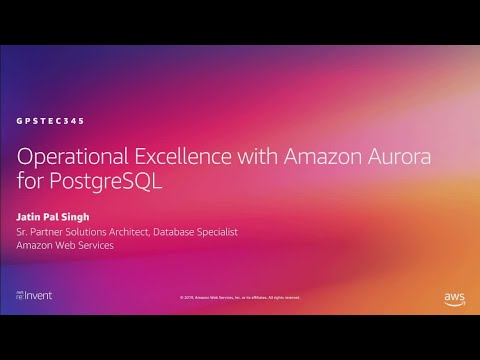 AWS re:Invent 2019: Operational excellence with Amazon Aurora PostgreSQL (GPSTEC345)