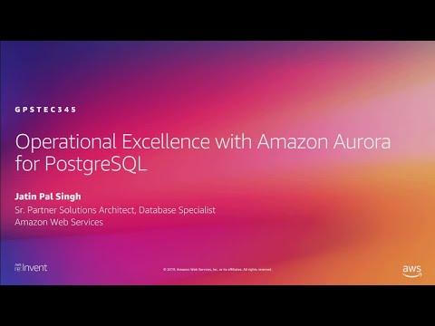 AWS re:Invent 2019: Operational excellence with Amazon Aurora PostgreSQL (GPSTEC345)