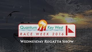 2016 Quantum Key West Race Week - Wednesday Regatta Show