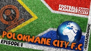 FM19 Polokwane City – #RiseAndShine – EP1 – Review of the Club - FOOTBALL MANAGER 2019