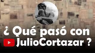 ¿Qué pasó con Julio Cortazar ?