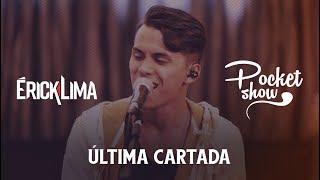 Érick Lima - Última Cartada | Pocket Show