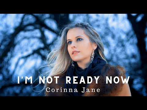 I'm Not Ready Now by Corinna Jane
