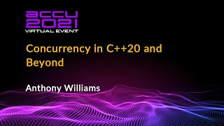 Concurrency in C++20 and Beyond - Anthony Williams [ ACCU 2021 ]