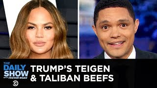 Trumps Latest Beefs Chrissy Teigen and the Taliban  The Daily Show