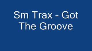 Sm Trax Got The Groove By Denis