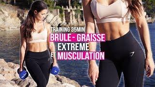 BRÛLE-GRAISSE EXTREME & MUSCULATION (sécher et se muscler en 35min)