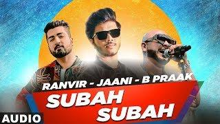 Subah Subah Full Audio Ranvir Jaani Bpraak Latest Punjabi Songs 2019 Speed Records