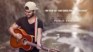 Kany Garcia - Hoy ya me voy (Pablo Zamora Cover)