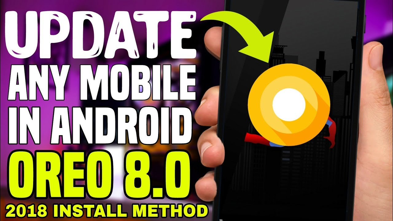 How To Update Any Old Android Phone In 8 1 0 OREO Version 2018 || Full Step  To Step Video