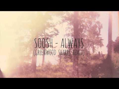 Soosh - Always (Greenwood Sharps Remix) mp3