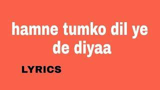 hamne tumko dil ye de diyaa | lyrics song