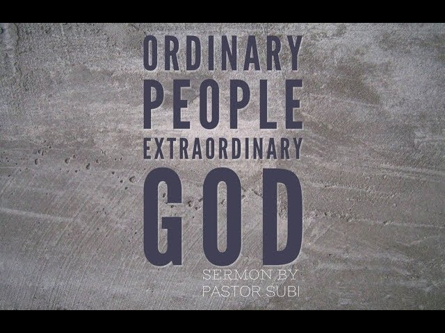ORDINARY PEOPLE EXTRAORDINARY GOD | Pr. Subi Samuel | 10th February 2019