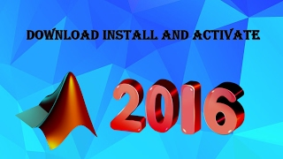 How to download Install and Activate Matlab 2016a