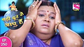 Badi Door Se Aaye Hain - बड़ी दूर से आये है - Episode 250 - 20th November, 2017