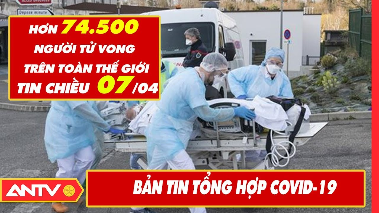 Tin tức dịch bệnh Covid-19 chiều 07/04 | Tin mới virus Corona Việt Nam và đại dịch Vũ Hán | ANTV