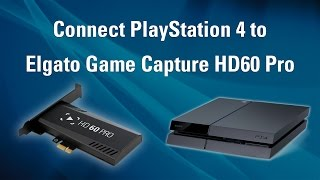 Elgato Game Capture HD60 Pro - How to Set Up PlayStation 4