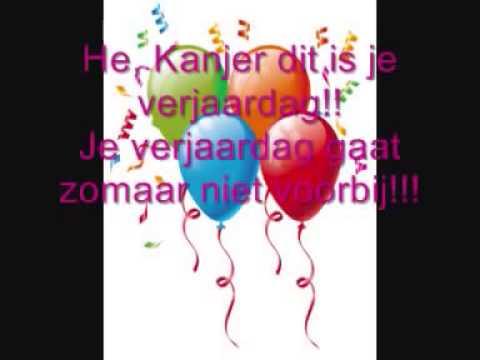 Hey Kanjer Dit Is Je Verjaardag Hartelijk Gefeliciteerd Youtube