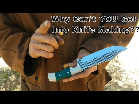 Why Can't YOU Get Into Knife Making???