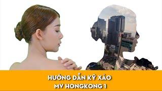 Hong Kong 1, hướng dẫn kỹ xảo phiêu lung linh trong MV ca nhạc