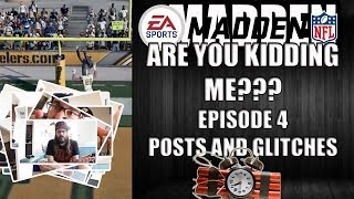 MADDEN 18 ARE YOU KIDDING ME? EPISODE 4 - GLITCHES AND GOAL POSTS