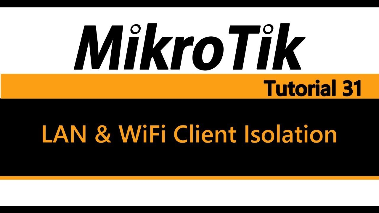 MikroTik Tutorial 31 - LAN & WiFi Client Isolation