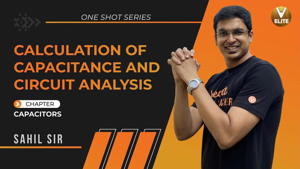 Capacitance Class 12 | Calculation of Capacitance and Circuit Analysis | One Shot Series | Vedantu