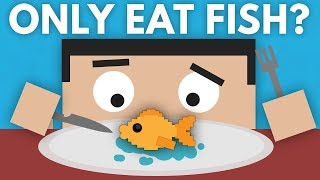 What If You ONLY Ate Fish?
