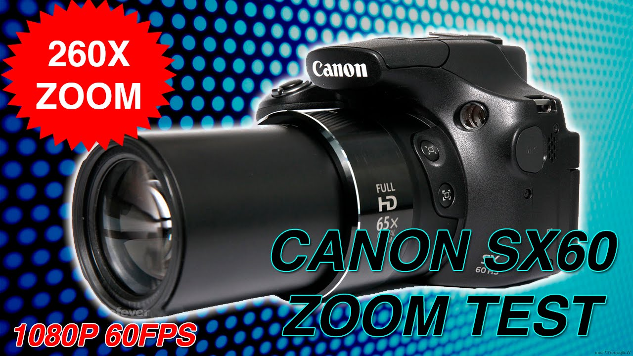 Canon Powershot Sx60 Hs Unboxing Zoom Test 65x 260x Sample Images 1080p 60fps Youtube