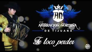 Aferracion Norteña - Te toco perder (Estudio 2016)