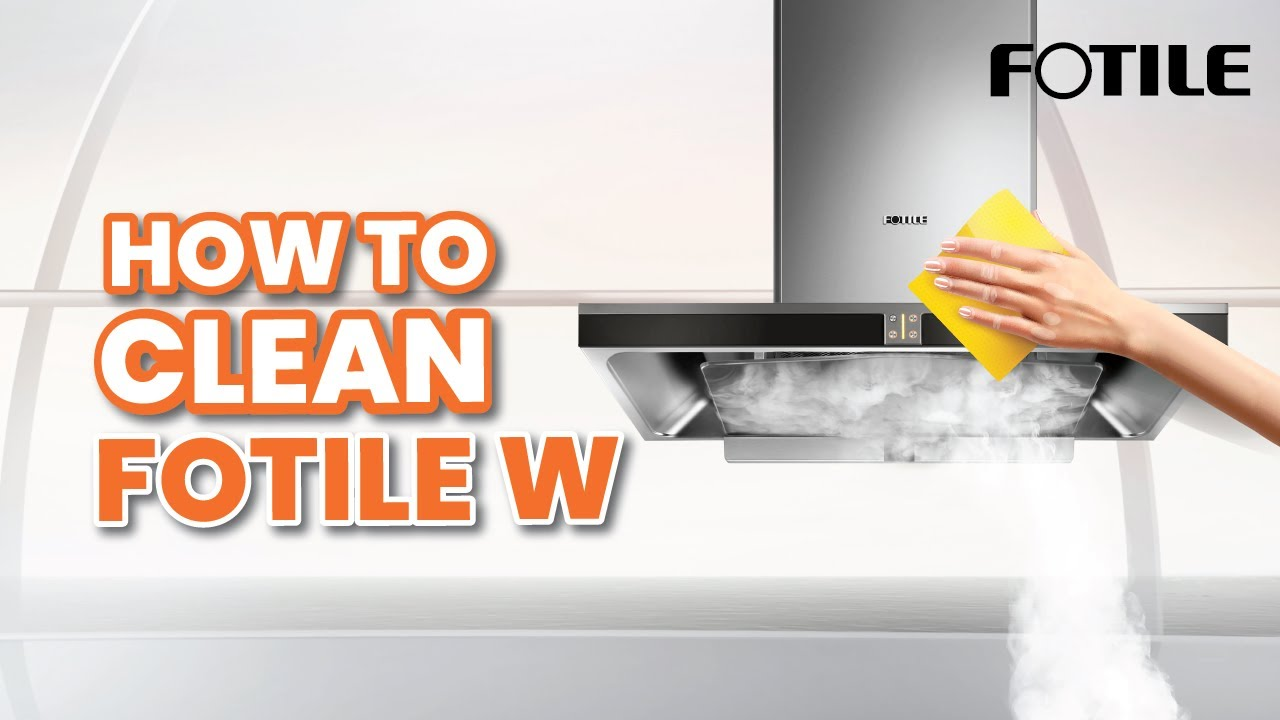 Fotile How To Clean Fotile W Cooker Hood Youtube