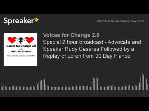 Special 2 hour broadcast - Advocate and Speaker Rudy Caseres Followed by a Replay of Loren from 90 D