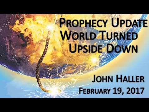 "2017 02 19 John Haller's Prophecy Update ""World Turned Upside Down"""
