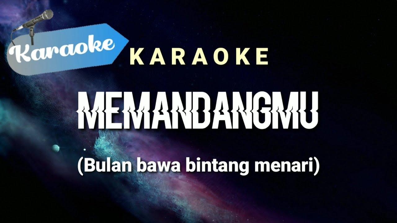 [Karaoke] MEMANDANGMU - bulan bawa bintang menari | (Karaoke)