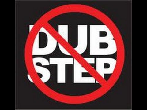 Why I HATE Dubstep.