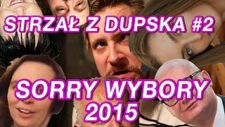 Sorry Wybory 2015 - STRZAŁ Z DUPSKA #2