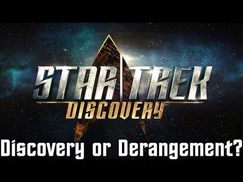 Star Trek Discovery - Discovery or Derangement?