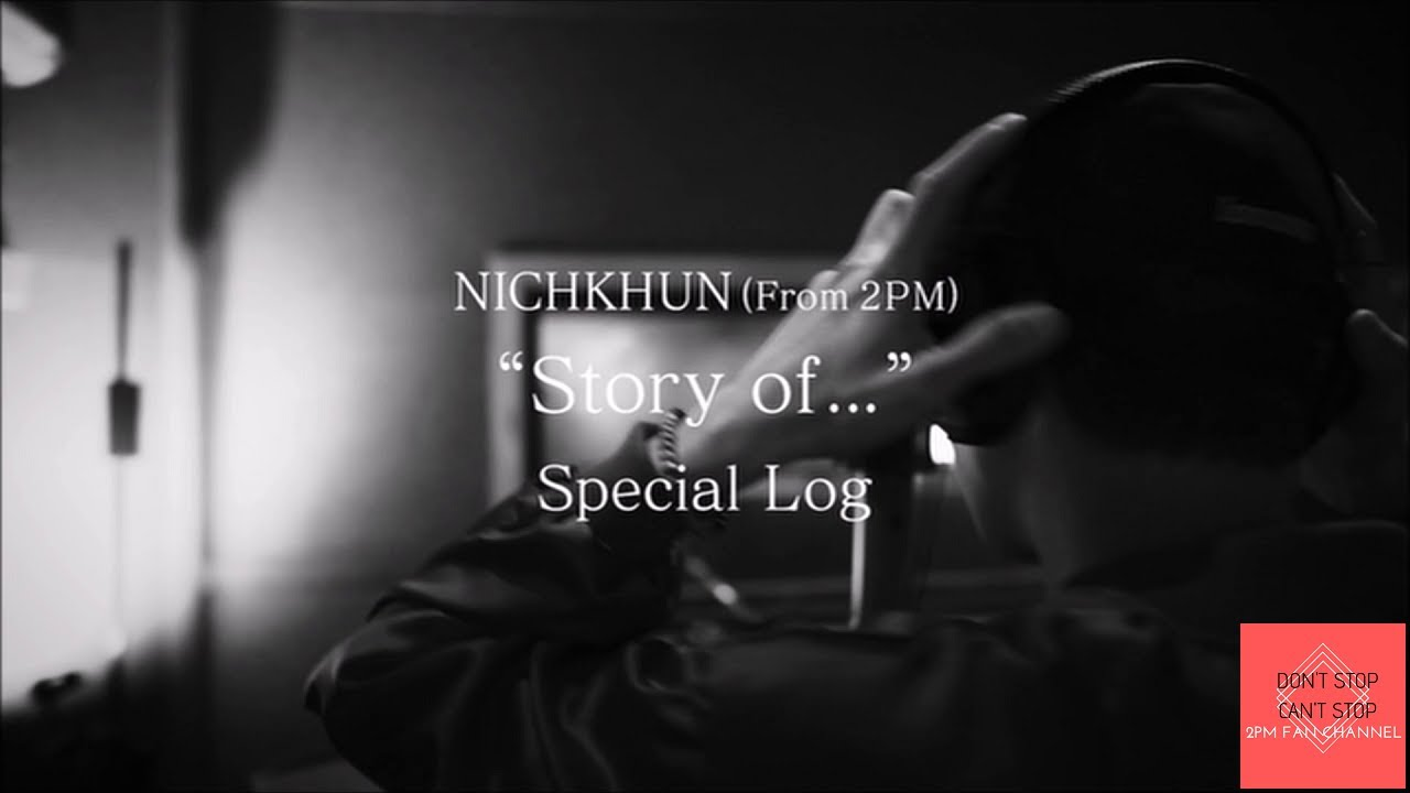 "NICHKHUN (From 2PM) ""Story of..."" Special Log"