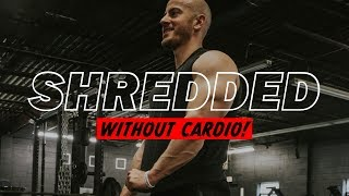 HOW TO GET SHRËDDED WITHOUT CARDIO