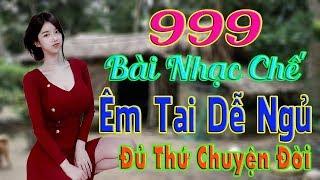 999 Bài Nhạc Chế BoLeRo Êm Tai Dễ Ngủ | Đủ Thứ Chuyện Trên Đời | Thấm Vào Tim Gan.