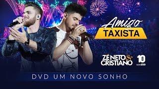 Baixar Zé Neto e Cristiano - AMIGO TAXISTA - DVD Um Novo Sonho