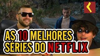 AS 10 MELHORES SÉRIES DO NETFLIX