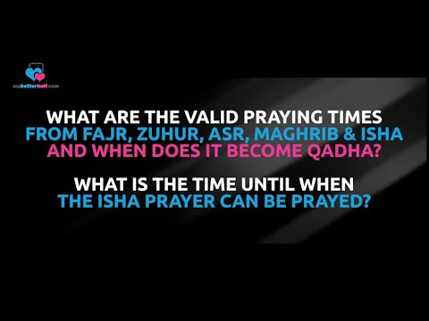 Q: What Are The Valid Praying Times For Fajr, Zuhr, Asr, Maghrib And Isha?