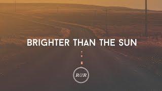 Brighter Than The Sun - Rivers & Robots (With Lyrics)