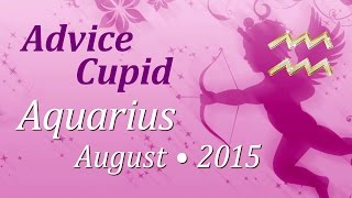 Aquarius, Advice Cupid, August 2015. Love Tarot Forecast