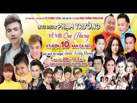 Live Show Phạm Trưởng 2017 Full - Về Với Quê Hương (Lâm Chấn Khang, Châu Khải Phong, Du Thiên, HKT)