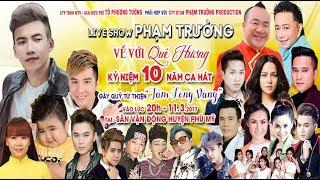 LiveShow Phạm Trưởng 2017 - Về Với Quê Hương Full HD